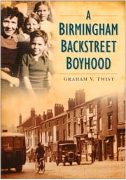 Birmingham Backstreet Boyhood ebook by Graham Twist
