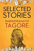 Selected Stories of Rabindranath Tagore ebook by SBP Editors, Rabindranath Tagore