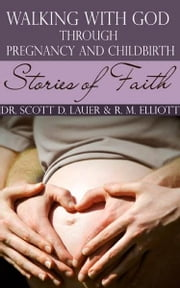 Walking with God Through Pregnancy and Childbirth: Stories of Faith ebook by Dr. Scott D. Lauer, Ob-Gyn, and R. M. Elliott