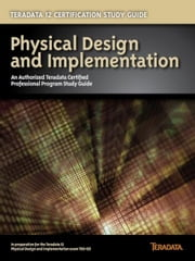 Teradata 12 Certification Study Guide - Physical Design and Implementation ebook by Stephen Wilmes,Eric Rivard