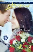His Winter Rose (Mills & Boon Love Inspired) (Serenity Bay, Book 1) ebook by Lois Richer