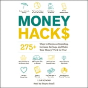 Money Hacks - 275+ Ways to Decrease Spending, Increase Savings, and Make Your Money Work for You! audiobook by Lisa Rowan