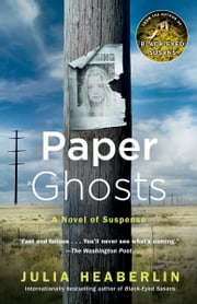 Paper Ghosts - A Novel of Suspense ebook by Julia Heaberlin