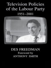 Television Policies of the Labour Party 1951-2001 ebook by Des Freedman