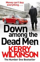 Down Among the Dead Men ebook by Kerry Wilkinson