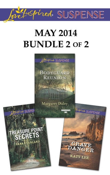 Love Inspired Suspense May 2014 - Bundle 2 of 2 - Bodyguard Reunion\Grave Danger\Treasure Point Secrets ebook by Margaret Daley,Katy Lee,Sarah Varland