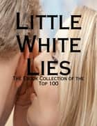 Little White Lies - The Ebook Collection of the Top 100 ebook by M Osterhoudt