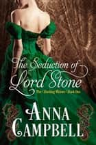The Seduction of Lord Stone ebook by Anna Campbell