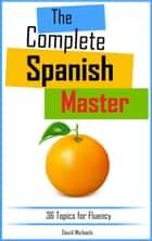 The Complete Spanish Master. ebook by David Michaels