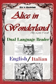 Alice in Wonderland: Dual Language Reader (English/Italian) ebook by Lewis Carroll, Teodorico Pietrocòla-Rossetti