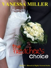 The Preacher's Choice (Blessed and Highly Favored - Book 3) ebook by Vanessa Miller