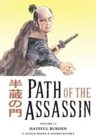 Path of the Assassin Volume 13: Hateful Burden ebook by Kazuo Koike