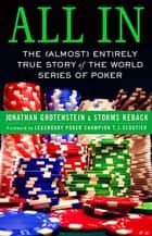 All In - The (Almost) Entirely True Story of the World Series of Poker ebook by Jonathan Grotenstein, Storms Reback