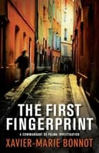 The First Fingerprint - A Commandant de Palma Investigation ebook by Xavier-Marie Bonnot, Ian Monk