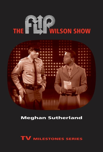 The Flip Wilson Show ebook by Meghan Sutherland