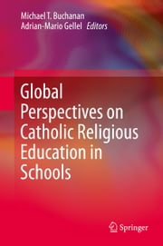 Global Perspectives on Catholic Religious Education in Schools ebook by Michael T. Buchanan,Adrian-Mario Gellel