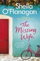 The Missing Wife: The Unputdownable Bestseller ebook by Sheila O'Flanagan