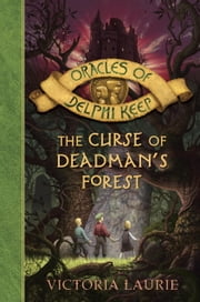 The Curse of Deadman's Forest ebook by Victoria Laurie