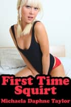 First Time Squirt ebook by Michaela Daphne Taylor