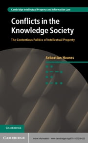 Conflicts in the Knowledge Society - The Contentious Politics of Intellectual Property ebook by Dr Sebastian Haunss