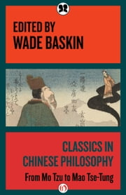 Classics in Chinese Philosophy - From Mo Tzu to Mao Tse-Tung ebook by Wade Baskin