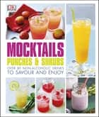 Mocktails, Punches & Shrubs - Over 80 non-alcoholic drinks to savour and enjoy ebook by Vikas Khanna
