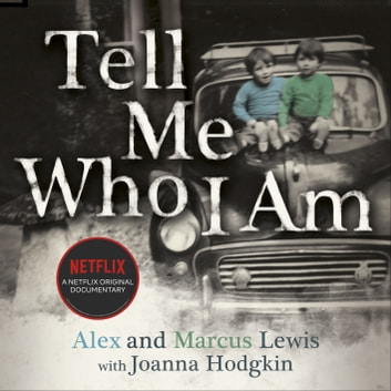 Tell Me Who I Am: The Story Behind the Netflix Documentary - Now a major Netflix documentary audiobook by Alex And Marcus Lewis,Joanna Hodgkin