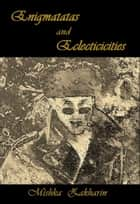 Enigmatatas and Eclecticicities ebook by Mishka Zakharin