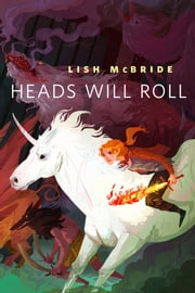 Heads Will Roll - A Tor.Com Original ebook by Lish McBride