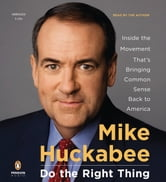 Do the Right Thing - Inside the Movement That's Bringing Common Sense Back to America ebook by Mike Huckabee