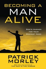 Becoming a Man Alive - God's Answer for Your Deepest Need ebook by Patrick Morley