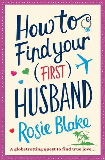 How to Find Your (First) Husband - Rom-com for fans of Sophie Kinsella, Lindsay Kelk and Mhairi McFarlane. ebook by Rosie Blake