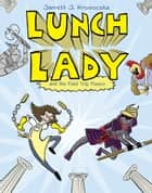 Lunch Lady and the Field Trip Fiasco - Lunch Lady #6 ebook by Jarrett J. Krosoczka