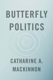 Butterfly Politics ebook by Catharine A. MacKinnon