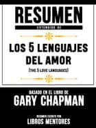 Resumen Extendido De Los 5 Lenguajes Del Amor (The 5 Love Languages) – Basado En El Libro De Gary Chapman ebook by