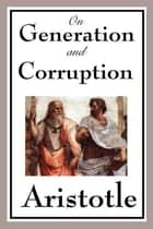 On Generation and Corruption ebook by Aristotle