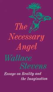 The Necessary Angel - Essays on Reality and the Imagination ebook by Wallace Stevens