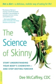 The Science of Skinny - Start Understanding Your Body's Chemistry--and Stop Dieting Forever ebook by Dee McCaffrey