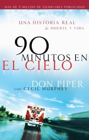 90 minutos en el cielo - Una historia real de Vida y Muerte ebook by Don Piper, Cecil Murphey