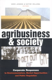 Agribusiness and Society - Corporate Responses to Environmentalism, Market Opportunities and Public Regulation ebook by