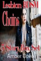 Lesbian BDSM Chains 5 Story Box Set ebook by Amber Cove