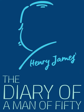 The Diary Of A Man Of Fifty Ebook By Henry James 9788828311386