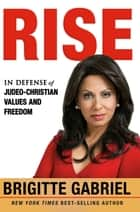Rise - In Defense of Judeo-Christian Values and Freedom eBook by Brigitte Gabriel