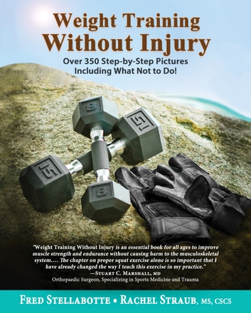 Weight Training Without Injury - Over 350 Step-by-Step Pictures Including What Not to Do! ebook by Fred Stellabotte,Rachel Straub, MS, CSCS