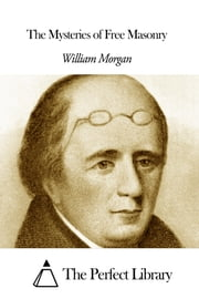 The Mysteries of Free Masonry ebook by William Morgan