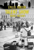 Talent Show - Tredici racconti ebook by Emilio Martini