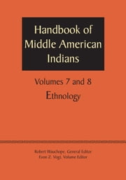Handbook of Middle American Indians, Volumes 7 and 8 - Ethnology ebook by Robert Wauchope,Evon Z. Vogt