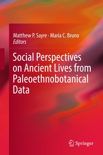 Social Perspectives on Ancient Lives from Paleoethnobotanical Data ebook by