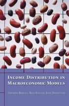 Income Distribution in Macroeconomic Models ebook by Giuseppe Bertola,Reto Foellmi,Josef Zweimüller
