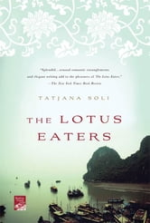 The Lotus Eaters - A Novel ebook by Tatjana Soli